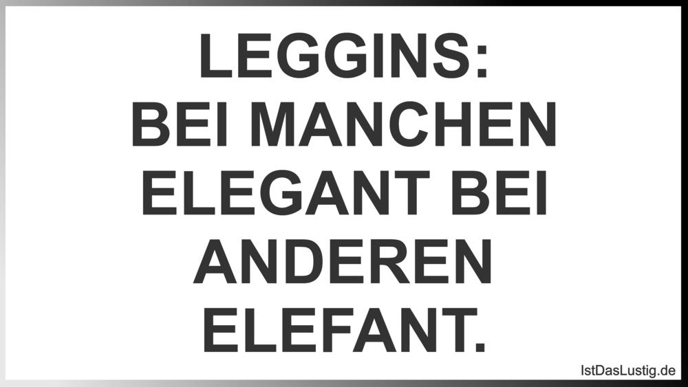 Lustiger BilderSpruch - LEGGINS: BEI MANCHEN ELEGANT BEI ANDEREN ELEFANT.