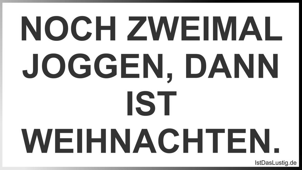 Lustiger BilderSpruch - NOCH ZWEIMAL JOGGEN, DANN IST WEIHNACHTEN.