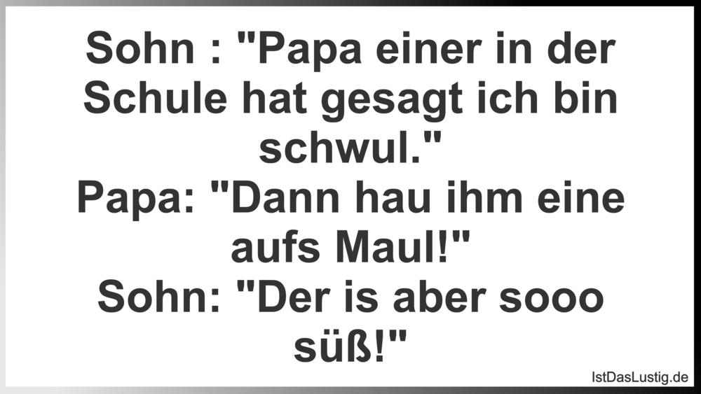 """Lustiger BilderSpruch - Sohn : """"Papa einer in der Schule hat gesagt ich..."""