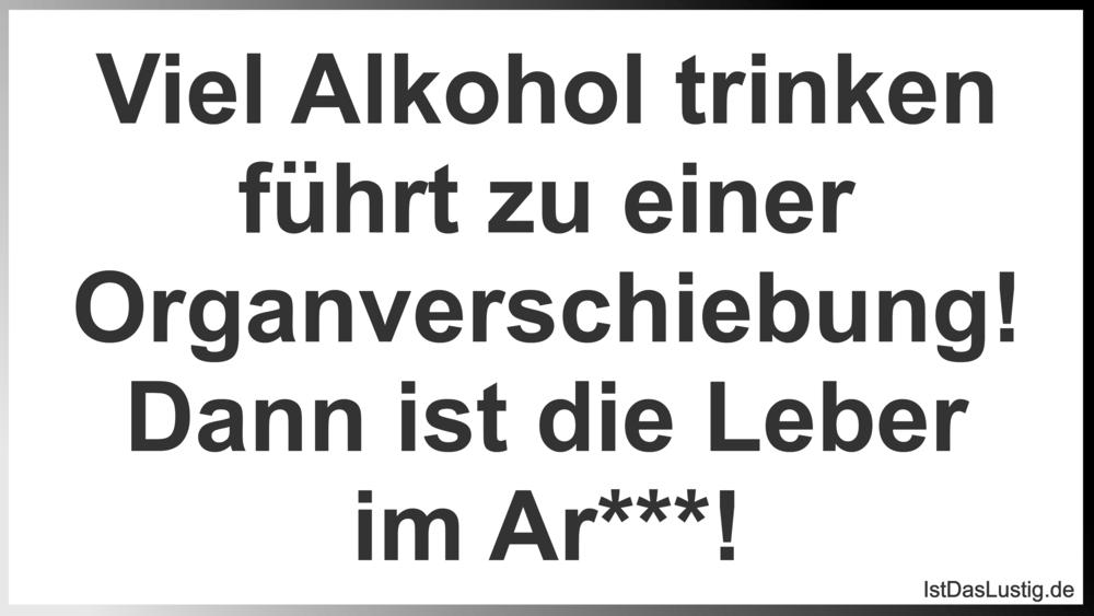 Lustiger BilderSpruch - Viel Alkohol trinken führt zu einer...