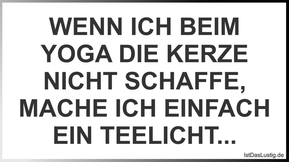 Lustiger BilderSpruch - WENN ICH BEIM YOGA DIE KERZE NICHT SCHAFFE, MAC...