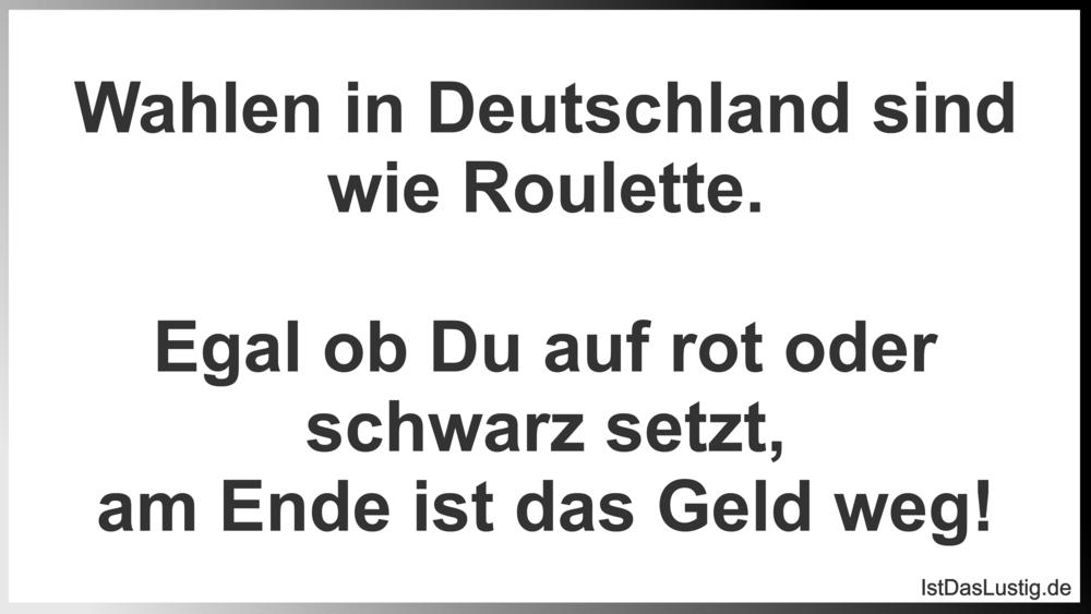 Lustiger BilderSpruch - Wahlen in Deutschland sind wie Roulette.  Egal...