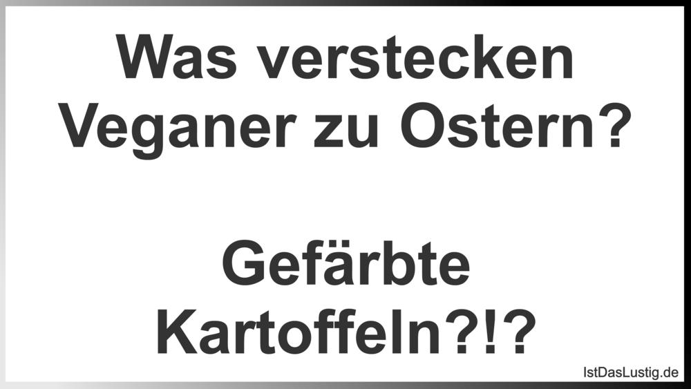 Lustiger BilderSpruch - Was verstecken Veganer zu Ostern?  Gefärbte...
