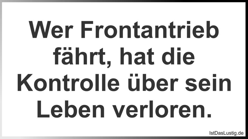 Lustiger BilderSpruch - Wer Frontantrieb fährt, hat die Kontrolle über...