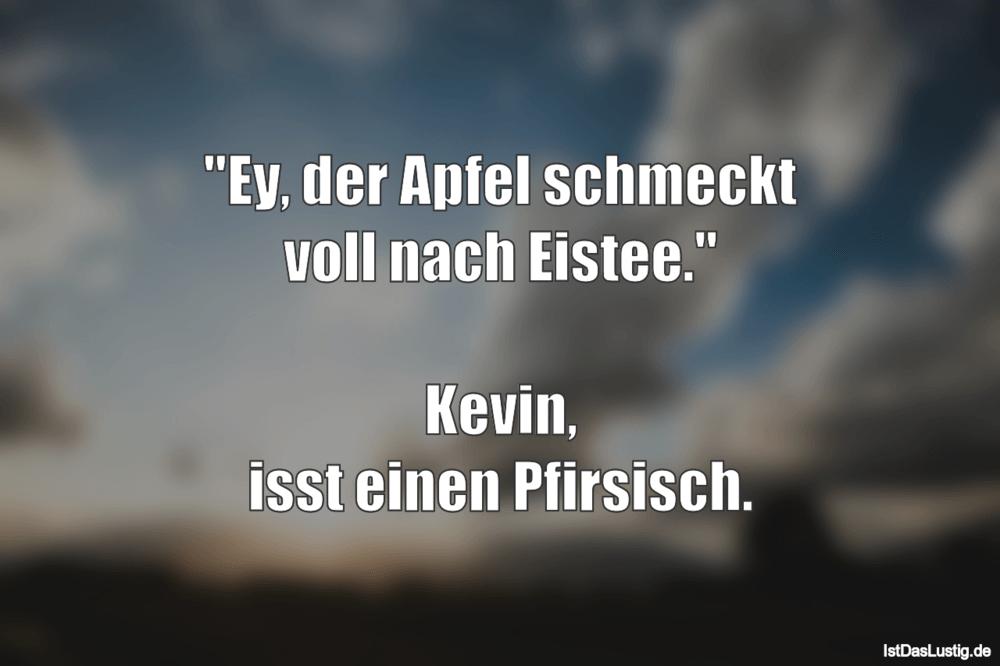 """Lustiger BilderSpruch - """"Ey, der Apfel schmeckt voll nach Eistee.""""..."""