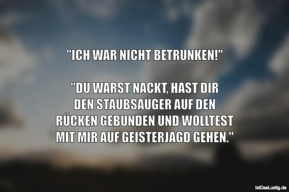 """Lustiger BilderSpruch - """"ICH WAR NICHT BETRUNKEN!""""  """"DU WARST NACKT,..."""