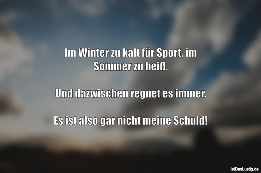 Lustiger BilderSpruch - Im Winter zu kalt für Sport, im Sommer zu...