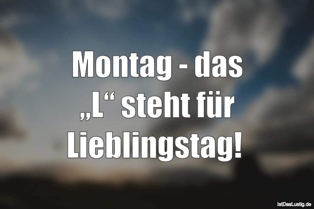 """Lustiger BilderSpruch - Montag - das """"L"""" steht für Lieblingstag!"""