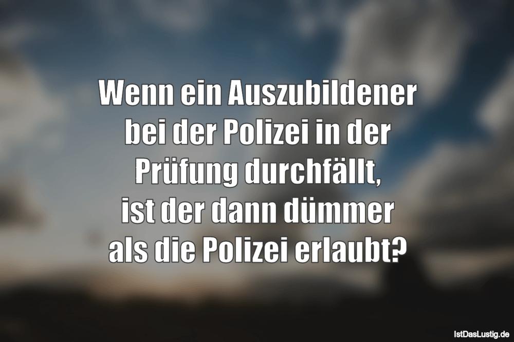Lustiger BilderSpruch - Wenn ein Auszubildener bei der Polizei in der...