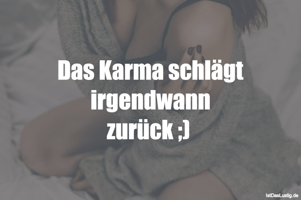 Lustiger BilderSpruch - Das Karma schlägt irgendwann zurück ;)