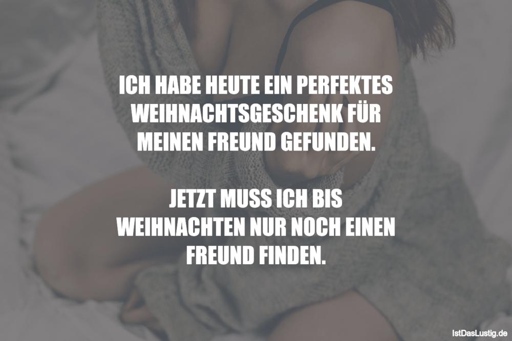Lustiger BilderSpruch - ICH HABE HEUTE EIN PERFEKTES WEIHNACHTSGESCHENK...