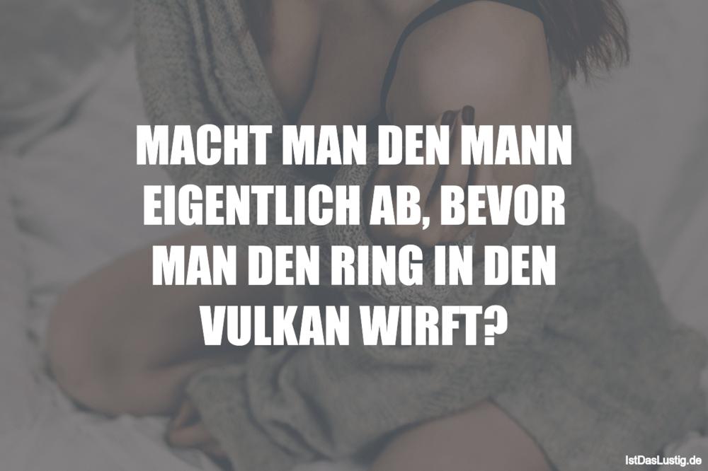 Lustiger BilderSpruch - MACHT MAN DEN MANN EIGENTLICH AB, BEVOR MAN DEN...
