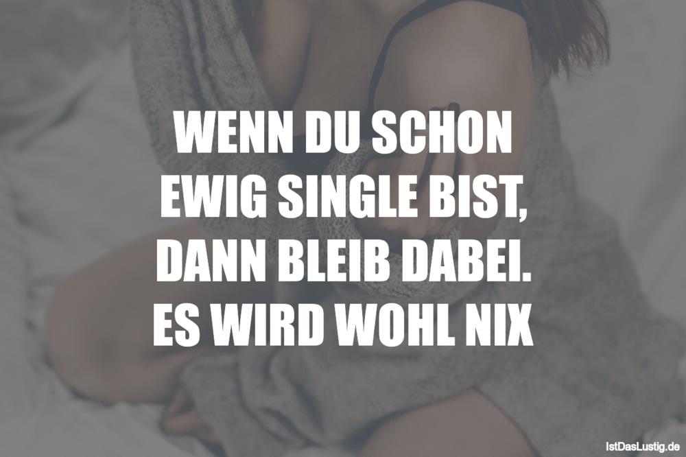 Lustiger BilderSpruch - WENN DU SCHON EWIG SINGLE BIST, DANN BLEIB...