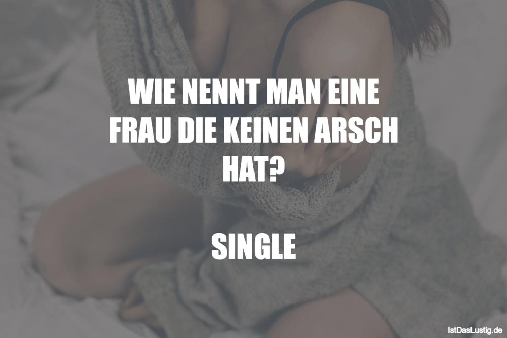 Lustiger BilderSpruch - WIE NENNT MAN EINE FRAU DIE KEINEN ARSCH HAT?...