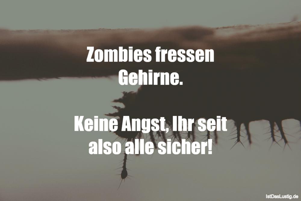 Lustiger BilderSpruch - Zombies fressen Gehirne.  Keine Angst, Ihr seit...